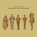 Eden Shadow melodies for maladies